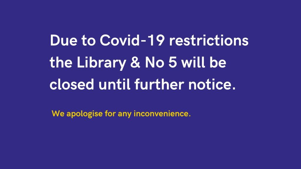 Due to Covid-19 restrictions the Library & No 5 will be closed until further notice.